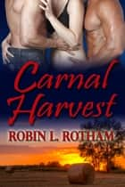 Carnal Harvest ebook by Robin L. Rotham