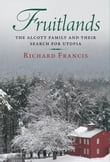 Fruitlands: The Alcott Family and Their Search for Utopia