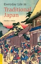 Everyday Life in Traditional Japan ebook by Laurence Broderick, Charles Dunn