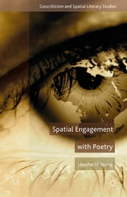 Spatial Engagement with Poetry ebook by Heather H. Yeung
