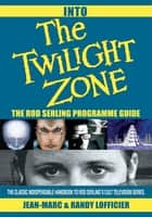 Into the Twilight Zone - The Rod Serling Programme Guide ebook by Jean-Marc Lofficier, Randy Lofficier Lofficier