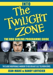 Into The Twilight Zone - The Rod Serling Programme Guide ebook by Jean-Marc Lofficier, Randy Lofficier