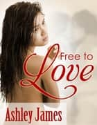 Free to Love (Lesbian Erotica) ebook by Ashley James