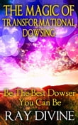 The Magic of Transformational Dowsing