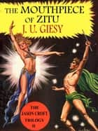 The Mouthpiece Of Zitu - The Jason Croft Trilogy Book II ebook by J. U. Giesy