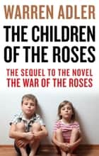 The Children of the Roses ebook by Warren Adler