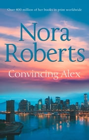 Convincing Alex (Stanislaskis, Book 4) eBook by Nora Roberts