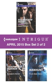 Harlequin Intrigue April 2015 - Box Set 2 of 2 - Killshadow Road\SWAT Secret Admirer\Manhunt ebook by Paula Graves,Elizabeth Heiter,Tyler Anne Snell