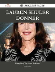 Lauren Shuler Donner 43 Success Facts - Everything you need to know about Lauren Shuler Donner ebook by Doris Hodge