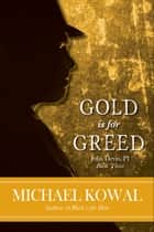 Gold is for Greed ebook by Michael Kowal