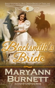 Blacksmith's Bride - Sweet Historical Mail Order Brides of Tribilane, #6 ebook by MaryAnn Burnett