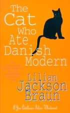 The Cat Who Ate Danish Modern (The Cat Who… Mysteries, Book 2) - A captivating feline mystery for cat lovers everywhere ebook by Lilian Jackson Braun