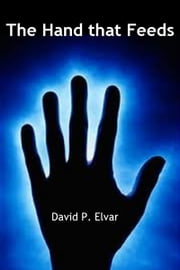 The Hand That Feeds ebook by David P. Elvar