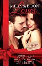 Mills & Boon Loves - 5 Book Box Set 電子書籍 by Jennie Lucas, Sophie Pembroke, Angi Morgan,...