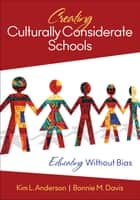 Creating Culturally Considerate Schools - Educating Without Bias ebook by Kim L. Anderson, Bonnie M. Davis