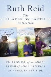 The Heaven on Earth Collection - The Promise of An Angel, Brush of Angel's Wings, An Angel by Her Side ebook by Ruth Reid
