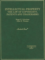 Schechter and Thomas' Intellectual Property: The Law of Copyrights, Patents and Trademarks (Hornbook Series) - The Law of Copyrights, Patents and Trademarks ebook by Roger Schechter,John Thomas