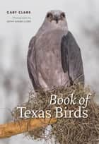 Book of Texas Birds ebook by Gary Clark, Kathy Adams Clark