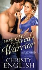 How to Wed a Warrior ebook by Christy English