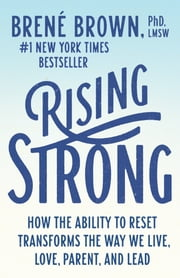 Rising Strong - How the Ability to Reset Transforms the Way We Live, Love, Parent, and Lead ebook by Brené Brown