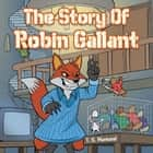 The Story of Robin Gallant ebook by T. K. Mamand
