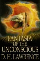 Fantasia of the Unconscious ebook by D. H. Lawrence