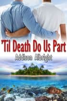 Til Death Do Us Part ebook by Addison Albright