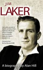 Jim Laker - A Biography ebook by Alan Hill