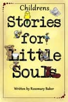 Childrens Stories for Little Souls ebook by Rosemary Baker