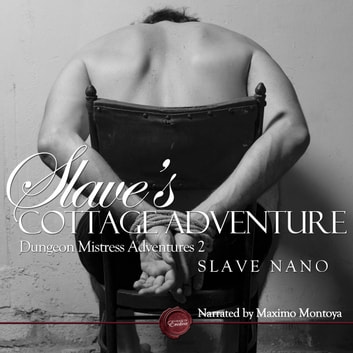 Slave's Cottage Adventure - An Erotic Short Story audiobook by Slave Nano