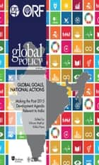 Global Goals, National Actions: Making the Post-2015 Development Agenda Relevant to India ebook by Global Policy