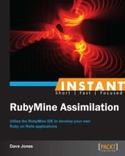 Instant RubyMine Assimilation ebook by Dave Jones