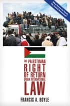The Palestinian Right of Return Under International Law ebook by Francis A. Boyle