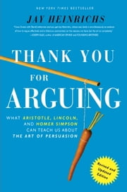 Thank You For Arguing, Revised and Updated Edition - What Aristotle, Lincoln, And Homer Simpson Can Teach Us About the Art of Persuasion ebook by Kobo.Web.Store.Products.Fields.ContributorFieldViewModel
