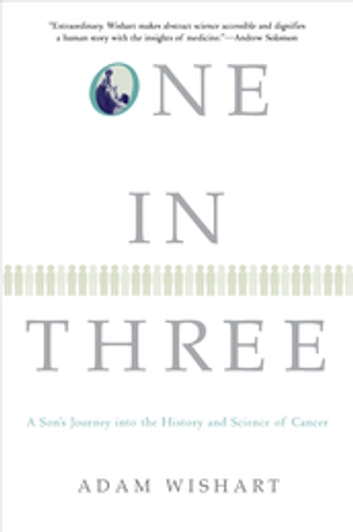 One in Three - A Son's Journey into the History and Science of Cancer ebook by Adam Wishart