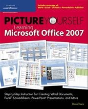 Picture Yourself Learning Microsoft Office 2007 ebook by Diane Koers