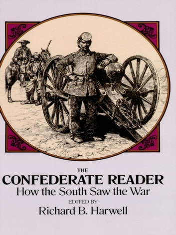 The Confederate Reader - How the South Saw the War ebook by
