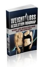 Weight Loss Resolution Roadmap ebook by Jimmy  Cai