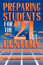 Preparing Students for the 21st Century ebook by Donna Uchida,Marvin Cetron,Floretta McKenzie