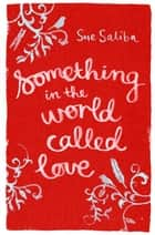Something In The World Called Love ebook by Sue Saliba