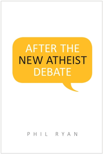 After the New Atheist Debate ebook by Phil Ryan