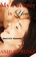 My Forever is You, Book 2 of 2: Resolution ebook by