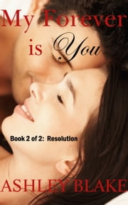 My Forever is You, Book 2 of 2: Resolution ebook by Ashley Blake
