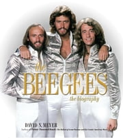 The Bee Gees - The Biography ebook by David N. Meyer