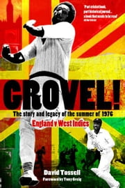 Grovel! The Story and Legacy of the Summer of 1976 ebook by David Tossell