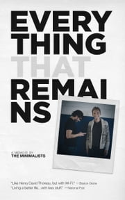 Everything That Remains - A Memoir by The Minimalists ebook by Joshua Fields Millburn, Ryan Nicodemus