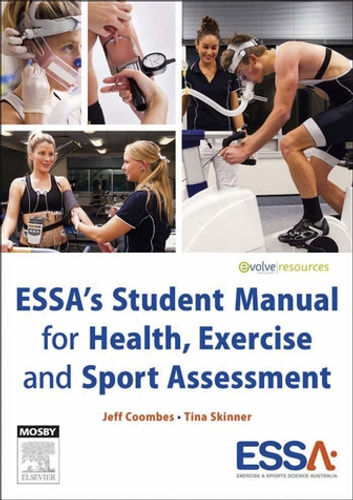 ESSA's Student Manual for Health, Exercise and Sport Assessment - eBook ebook by Jeff Coombes, BEd (Hons), BAppSc, MEd, PhD, AEP,Tina Skinner, BAppSc (HMS - ExSci) (Hons), GCHigherEd, PhD, AEP