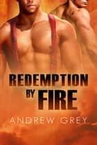Redemption by Fire ebook by Andrew Grey,Anne Cain