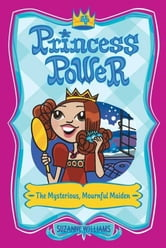 Princess Power #4: The Mysterious, Mournful Maiden ebook by Suzanne Williams