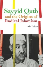Sayyid Qutb and the Origins of Radical Islamism ebook by Calvert, John